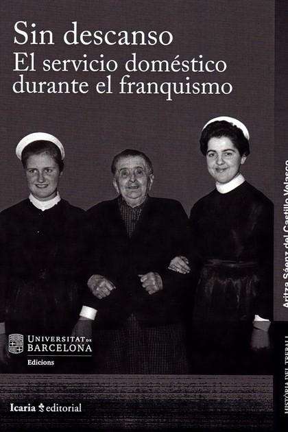 SIN DESCANSO. EL SERVICIO DOMESTICO DURANTE EL FRANQUISMO