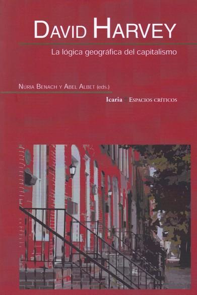 DAVID HARVEY. LA LOGICA GEOGRAFICA DEL CAPITALISMO
