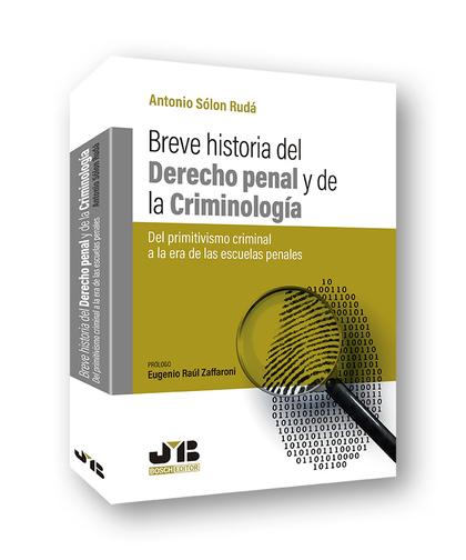 BREVE HISTORIA DEL DERECHO PENAL Y DE LA CRIMINOLOGÍA. (DEL PRIMITIVISMO CRIMINAL A LA ERA DE L