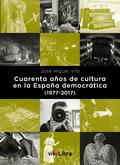 CUARENTA AÑOS DE CULTURA EN LA ESPAÑA DEMOCRÁTICA (1977-2017)