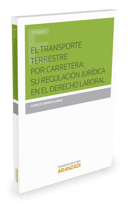 EL TRANSPORTE TERRESTRE POR CARRETERA: SU REGULACIÓN JURÍDICA EN EL DERECHO LABO.