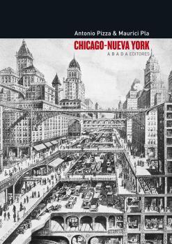 CHICAGO-NUEVA YORK : TEORÍA, ARTE Y ARQUITECTURA ENTRE LOS SIGLOS XIX Y XX