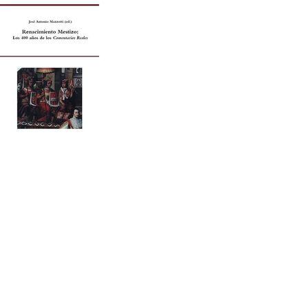 RENACIMIENTO MESTIZO : LOS 400 AÑOS DE LOS COMENTARIOS REALES