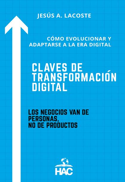 CLAVES DE TRANSFORMACIÓN DIGITAL. CÓMO EVOLUCIONAR Y ADAPTARSE A LA ERA DIGITAL