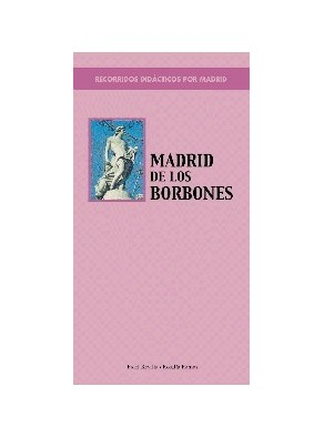 MADRID DE LOS BORBONES : RECORRIDOS DIDÁCTICOS DE MADRID