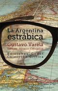 LA ARGENTINA ESTRÁBICA : ENSAYOS SOBRE HISTORIA NACIONAL Y POLÍTICA / GUSTAVO VA.