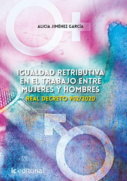 IGUALDAD RETRIBUTIVA EN EL TRABAJO ENTRE MUJERES Y HOMBRES. REAL DECRETO 902/202.