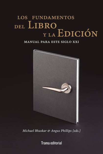 LOS FUNDAMENTOS DEL LIBRO Y LA EDICIÓN. MANUAL PARA ESTE SIGLO XXI