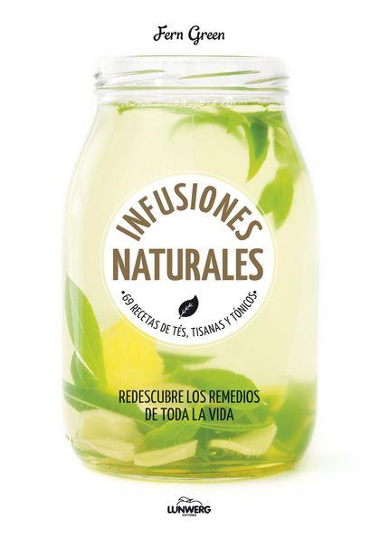 INFUSIONES NATURALES. 69 RECETAS DE TÉS, TISANAS Y TÓNICOS