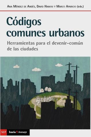 CÓDIGOS COMUNES URBANOS. HERRAMIENTAS PARA EL DEVENIR COMUN DE LAS CIUDADES