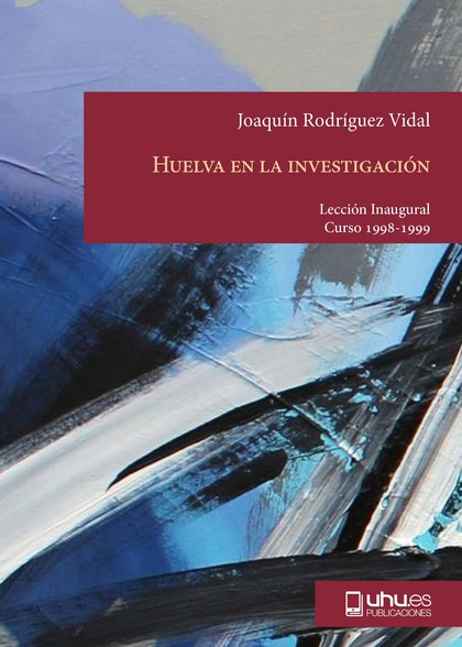 HUELVA EN LA INVESTIGACION. LECCIÓN INAUGURAL 1998/1999
