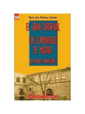 EL GRAN CARDENAL  LOS COMUNEROS DE MADRID : DOS  RELATOS MADRILEÑOS