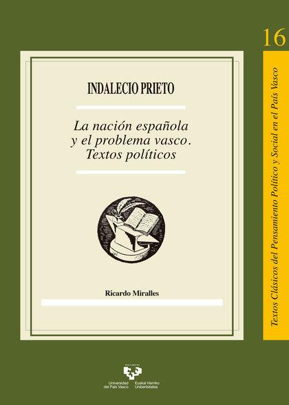 INDALECIO PRIETO. LA NACIÓN ESPAÑOLA Y EL PROBLEMA VASCO                        TEXTOS POLÍTICO