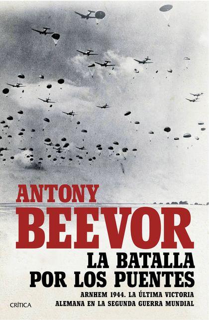 LA BATALLA POR LOS PUENTES. ARNHEM 1944.  LA ÚLTIMA VICTORIA ALEMANA EN LA SEGUNDA GUERRA MUNDI
