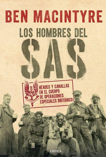 LOS HOMBRES DEL SAS. HÉROES Y CANALLAS EN EL CUERPO DE OPERACIONES ESPECIALES BRITÁNICO