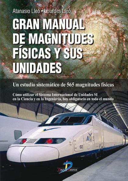 GRAN MANUAL DE MAGNITUDES FÍSICAS Y SUS UNIDADES : UN ESTUDIO SISTEMÁTICO DE 565 MAGNITUDES FÍS