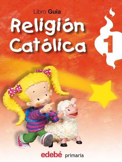 RELIGIÓN CATÓLICA, 1 EDUCACIÓN PRIMARIA. GUÍA