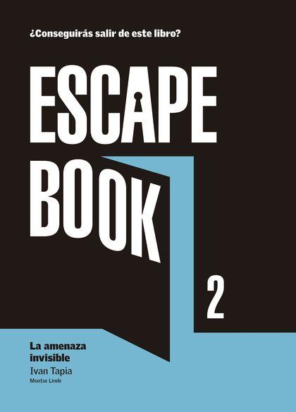 ESCAPE BOOK 2. LA AMENAZA INVISIBLE