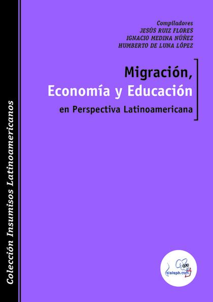 MIGRACI¢N, ECONOM¡A Y EDUCACI¢N EN PERSPECTIVA LATINOAMERICANA