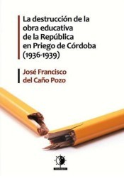 LA DESTRUCCIÓN DE LA OBRA EDUCATIVA DE LA REPÚBLICA EN PRIEGO DE CÓRDOBA (1936-1.