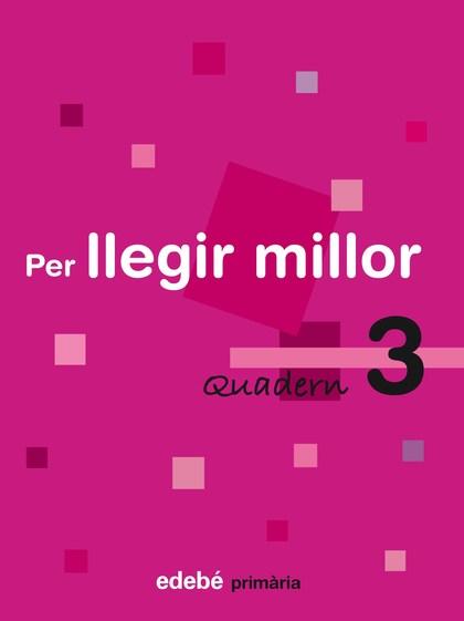 PER LLEGIR MILLOR, EDUCACIÓ PRIMÀRIA, CICLE MITJÀ. QUADERN 3