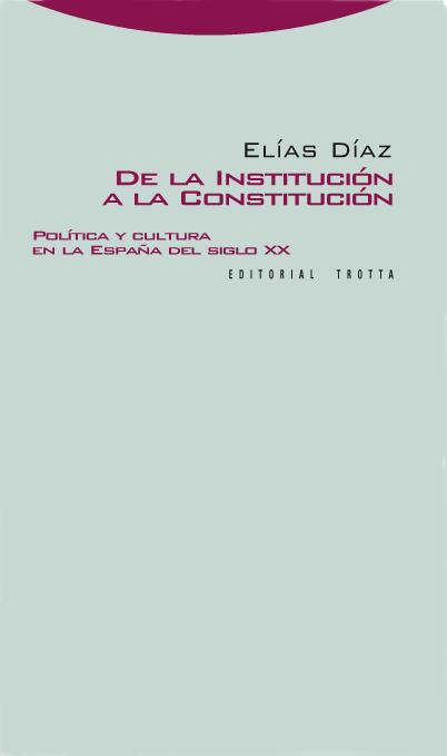 DE LA INSTITUCIÓN A LA CONSTITUCIÓN. POLITICA Y CULTURA EN LA ESPAÑA DEL SIGLO XX