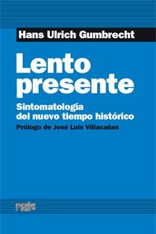 LENTO PRESENTE : SINTOMATOLOGÍA DEL NUEVO TIEMPO HISTÓRICO