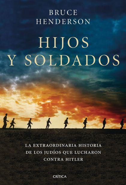 HIJOS Y SOLDADOS. LA EXTRAORDINARIA HISTORIA DE LOS RITCHIE BOYS, LOS JUDÍOS QUE REGRESARON PAR