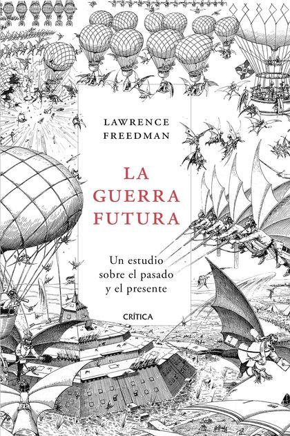 LA GUERRA FUTURA. UN ESTUDIO SOBRE EL PASADO Y EL PRESENTE