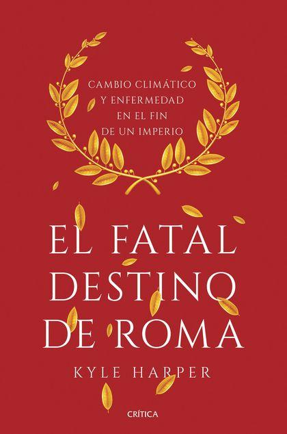 EL FATAL DESTINO DE ROMA. CAMBIO CLIMÁTICO Y ENFERMEDAD EN EL FIN DE UN IMPERIO