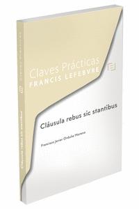 CLAVES PRÁCTICAS CLÁUSULA REBUS Y MODERNIZACIÓN DEL DERECHO CONTRACTUAL: TRATAMI.