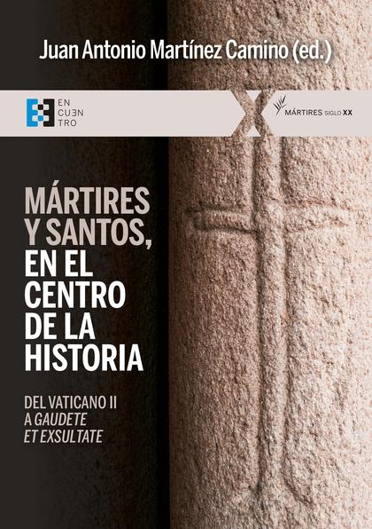 MÁRTIRES Y SANTOS, EN EL CENTRO DE LA HISTORIA. DEL VATICANO II A <I>GAUDETE ET EXSULTATE</I>