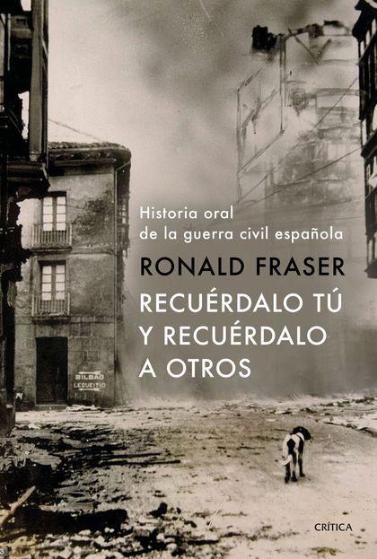 RECUÉRDALO TÚ Y RECUÉRDALO A OTROS. HISTORIA ORAL DE LA GUERRA CIVIL ESPAÑOLA