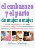 EL EMBARAZO Y EL PARTO DE MUJER A MUJER : TODAS LAS PREGUNTAS SOBRE EL EMBARAZO Y EL PARTO CONT