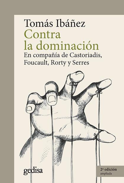 CONTRA LA DOMINACIÓN. EN COMPAÑÍA DE CASTORIADIS, FOUCAULT, RORTY Y SERRES