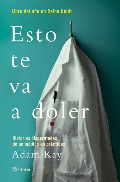 ESTO TE VA A DOLER. HISTORIAS DISPARATADAS DE UN MÉDICO RESIDENTE