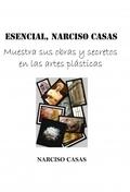 ESENCIAL, NARCISO CASAS : MUESTRA SUS OBRAS Y SECRETOS EN LAS ARTES PLÁSTICAS