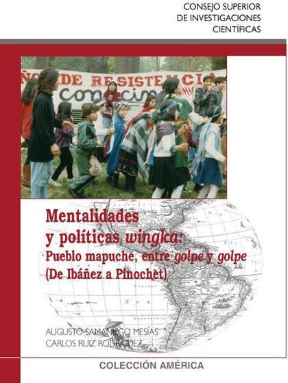 MENTALIDADES Y POLÍTICAS WINGKA : PUEBLO MAPUCHE, ENTRE GOLPE Y GOLPE (DE IBÁÑEZ A PINOCHET)