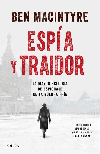 ESPÍA Y TRAIDOR. LA MAYOR HISTORIA DE ESPIONAJE DE LA GUERRA FRÍA