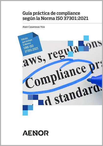 GUÍA PRÁCTICA DE COMPLIANCE SEGÚN LA NORMA ISO 37301:2021. EDICIÓN QUE INCLUYE LEDICIÓN QUE INC