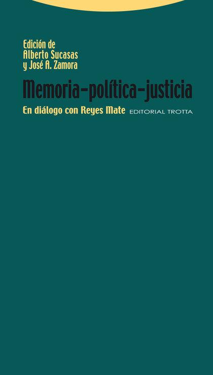 MEMORIA-POLÍTICA-JUSTICIA : EN DIÁLOGO CON REYES MATE