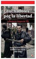LUCHADORES POR LA LIBERTAD: LA REVOLUCIÓN HÚNGARA DE 1956.