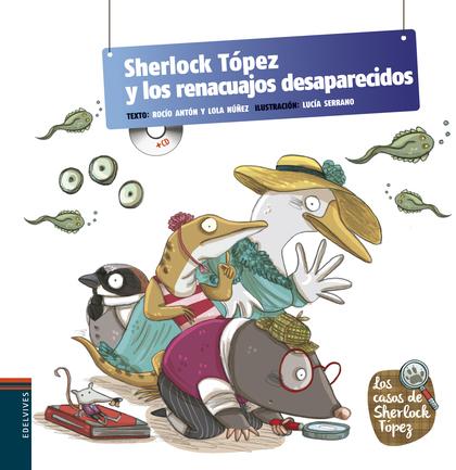 LOS CASOS DE SHERLOCK TÓPEZ 5. SHERLOCK TÓPEZ Y LOS RENACUAJOS DESAPARECIDOS