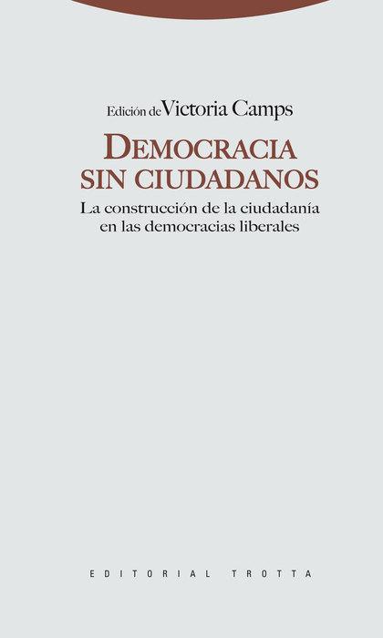 DEMOCRACIA SIN CIUDADANOS : LA CONSTRUCCIÓN DE LA CIUDADANÍA EN LAS DEMOCRACIAS LIBERALES