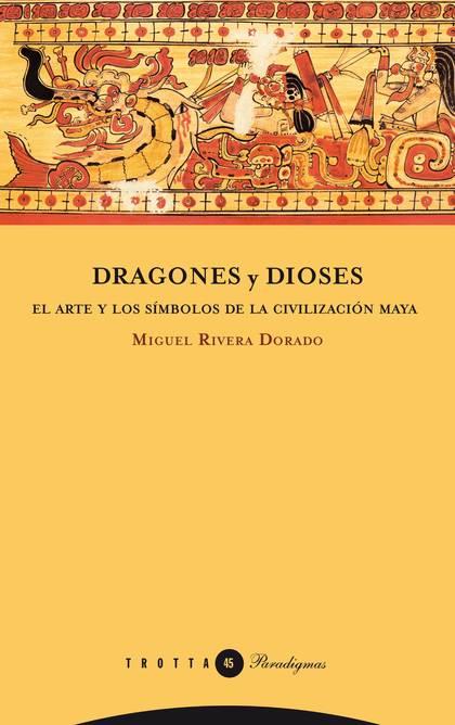 DRAGONES Y DIOSES : EL ARTE Y LOS SÍMBOLOS DE LA CIVILIZACIÓN MAYA