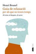 GUIA DE RALAXACIÓ PER ALS QUE NO TENEN TEMPS : AL COTXE, AL DESPATX, AL CARRER