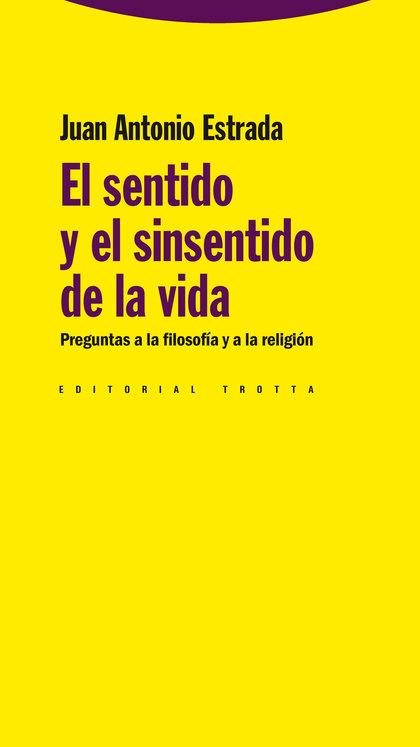 EL SENTIDO Y EL SINSENTIDO DE LA VIDA : PREGUNTAS A LA FILOSOFÍA Y A LA RELIGIÓN