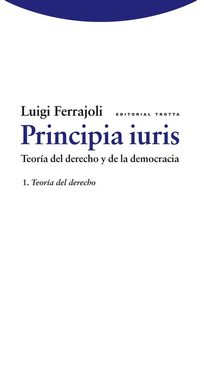 PRINCIPIA IURIS, TEORÍA DEL DERECHO Y DE LA DEMOCRACIA 1 : TEORÍA DEL DERECHO