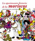 LA APASIONANTE HISTORIA DE LOS MORISCOS