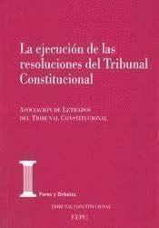 EJECUCION DE LAS RESOLUCIONES DEL TRIBUNAL CONSTITUCIONAL.
